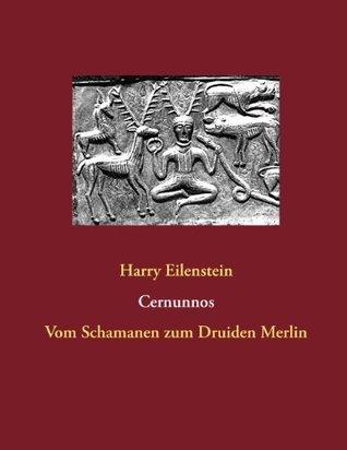 Cernunnos: Vom Schamanen zum Druiden Merlin Harry Eilenstein