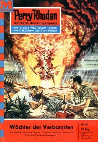 Perry Rhodan 66: Wächter der Verbannten (Heftroman): Perry Rhodan-Zyklus Atlan und Arkon (Perry Rhodan-Erstauflage) Kurt Mahr