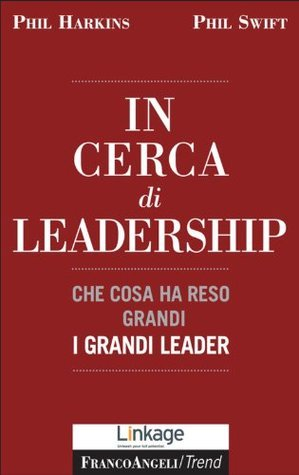 In cerca di leadership. Che cosa ha reso grandi i grandi leader (Trend: Le guide in un mondo che cambia)  by  Phil Harkins