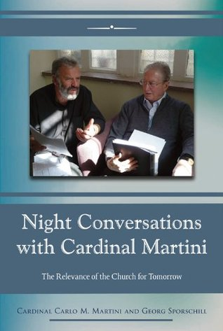 Night Conversations with Cardinal Martini: The Relevance of the Church for Tomorrow Carlo M. Martini