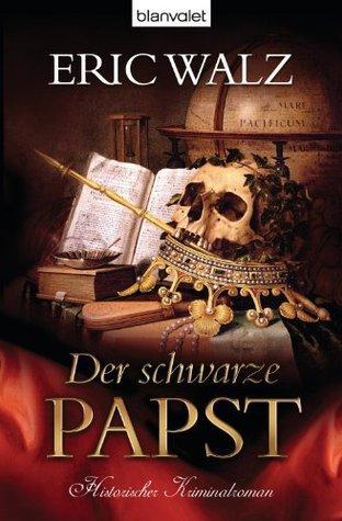 Der schwarze Papst: Historischer Kriminalroman  by  Eric Walz