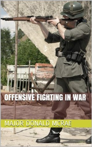 Offensive Fighting in War  by  Major Donald McRae