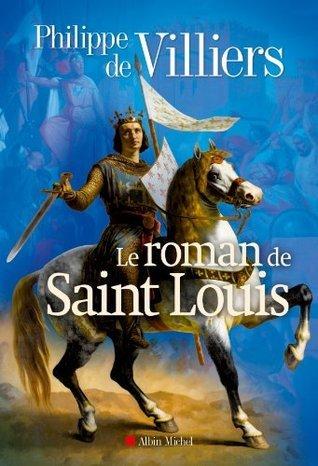 Le Roman de Saint-Louis (LITT.GENERALE) Philippe de Villiers