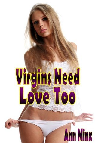 Virgins Need Love Too - Barely Legal Virgin - M/F/F Menage XXX Erotica Ann Minx