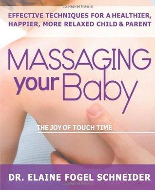 Massaging Your Baby  by  Elaine Fogel Schneider