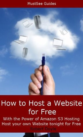 How to Host a Website for Free with the Power of Amazon S3 Hosting - Host your own website tonight for Free Robert Doyle