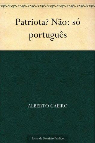 Patriota? Não: só português Fernando Pessoa