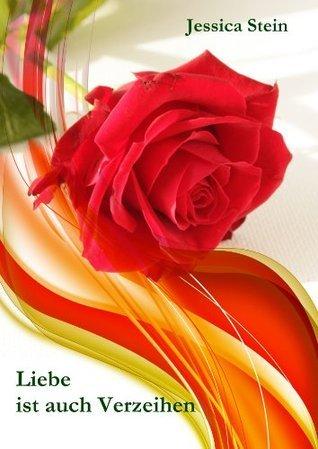 Liebe ist auch Verzeihen (Jessica-Stein-Reihe)  by  Jessica Stein