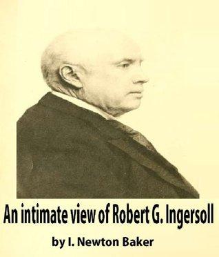 An intimate view of Robert G. Ingersoll  by  Isaac Newton Baker