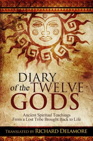 Diary of the Twelve Gods: Ancient Spiritual Teachings from a Lost Tribe Brought Back to Life Unknown