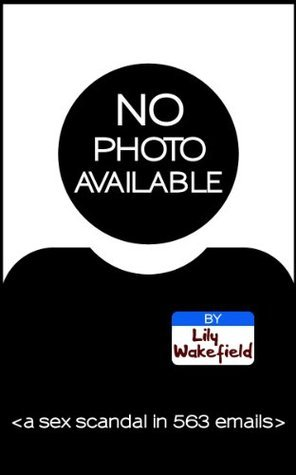 No Photo Available: A Sex Scandal in 563 emails Lily Wakefield