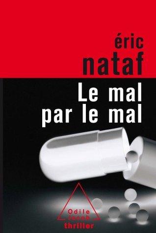 Mal par le mal (Le) (Thriller)  by  Eric Nataf