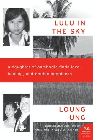 Lulu in the Sky: A Daughter of Cambodia Finds Love, Healing, and Double Happiness Loung Ung