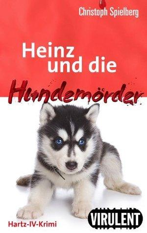 Heinz und die Hundemörder  by  Christoph Spielberg