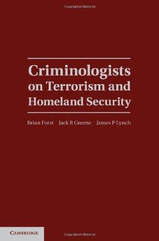 Criminologists on Terrorism and Homeland Security (Cambridge Studies in Criminology) Brian Forst
