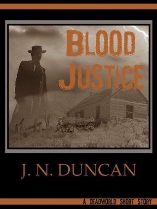 Blood Justice: A Deadworld Short Story (Jackie Rutledge, #0.5) J.N. Duncan