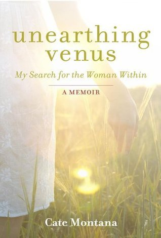 Unearthing Venus: My Search for the Woman Within Cate Montana