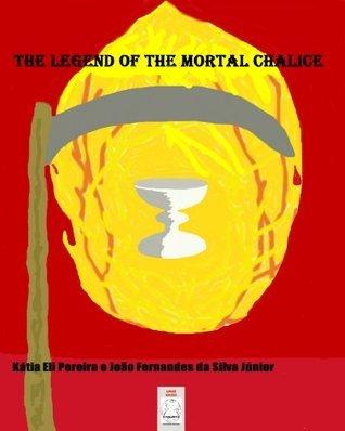 THE LEGEND OF THE MORTAL CHALICE Kátia Eli Pereira