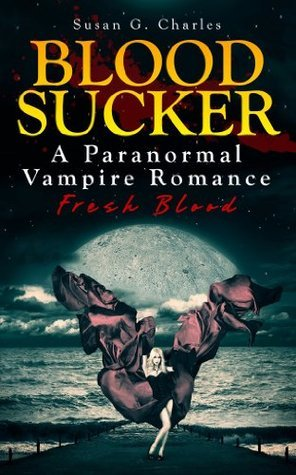 Blood Sucker: A Vampire Paranormal Romance Susan G. Charles