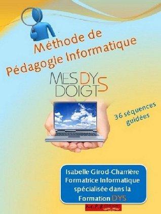 Méthode Pédagogique Informatique pour Dys Isabelle Girod-Charrière