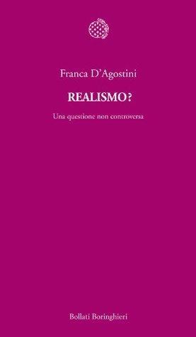 Realismo?: Una questione non controversa  by  Franca DAgostini