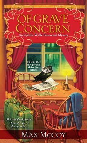 Of Grave Concern (An Ophelia Wylde Paranormal Mystery)  by  Max McCoy