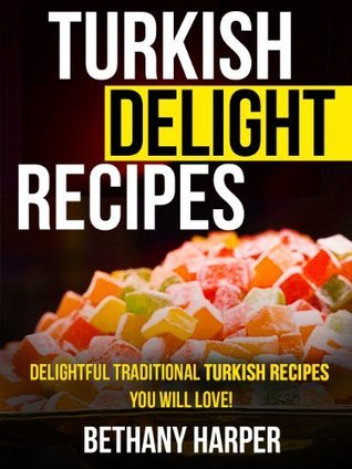Turkish Delight Recipes - Delightful Traditional Turkish Recipes You will Love! Bethany Harper