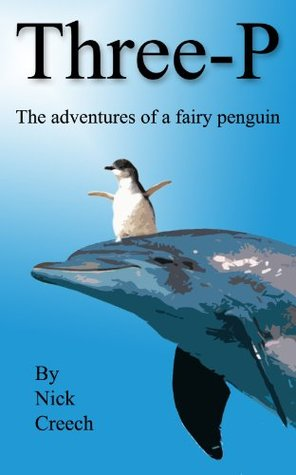 Three-P: The adventures of a fairy penguin Nick Creech