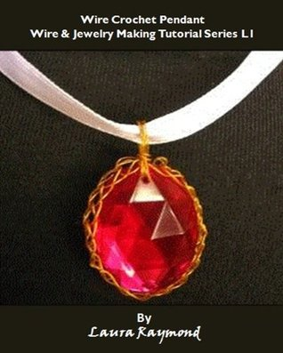 Wire Crochet Pendant: Wire & Jewelry Making Tutorial Series L1  by  Laura Raymond