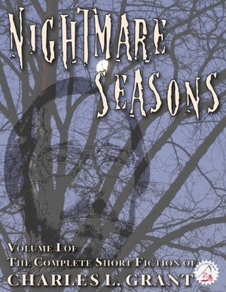 The Complete Short Fiction of Charles L. Grant Volume 1: Nightmare Seasons  by  Charles L. Grant