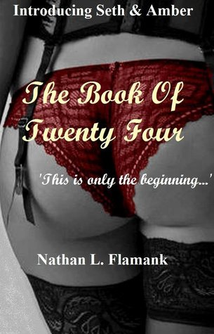 The Book Of Twenty Four (A Seth & Amber Erotic Tale, #1) Nathan L. Flamank