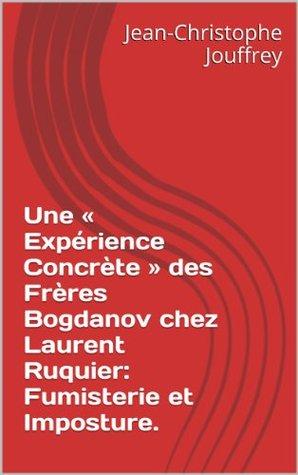 Une « Expérience Concrète » des Frères Bogdanov chez Laurent Ruquier: Fumisterie et Imposture.  by  Jean-Christophe Jouffrey