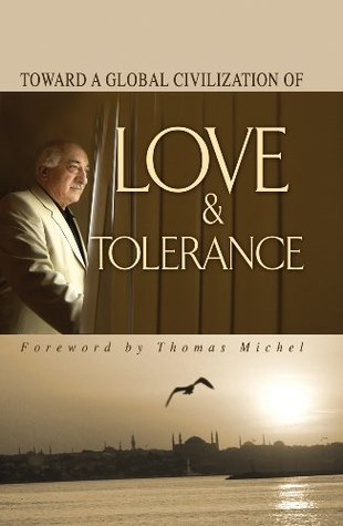 Toward Global Civilization Love Toleranc M. Fethullah Gulen