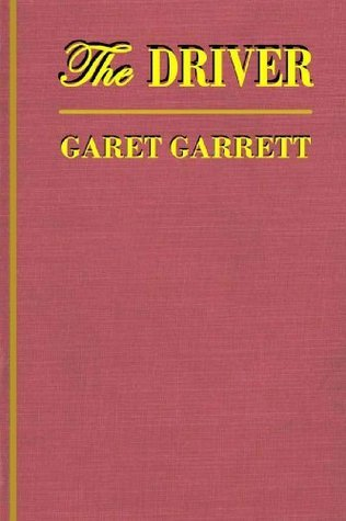 The DRIVER  by  Garet Garrett