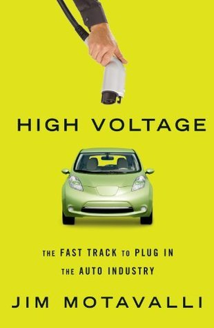 High Voltage: The Fast Track to Plug In the Auto Industry Jim Motavalli
