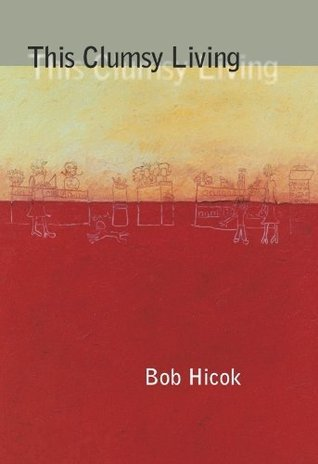 This Clumsy Living (Pitt Poetry Series)  by  Bob Hicok