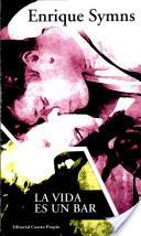 La Vida es un Bar: Cerdos y Peces y Otros Tragos 1982-2002 Enrique Symns
