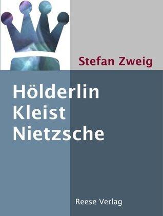 Hölderlin - Kleist - Nietzsche: Essays Stefan Zweig