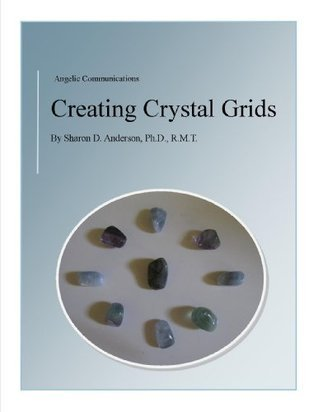 Creating Crystal Grids  by  Sharon D. Anderson