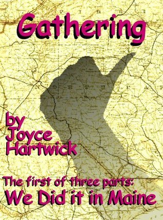 We Did it in Maine, Part I: Gathering  by  Joyce Hartwick