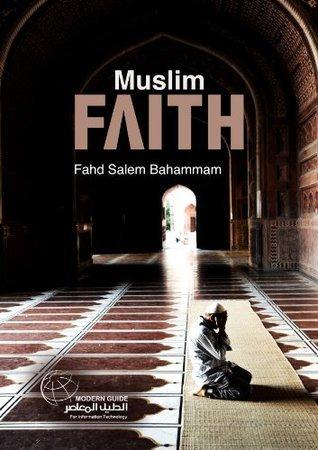 Muslim Faith  by  Fahd Salem Bahammam