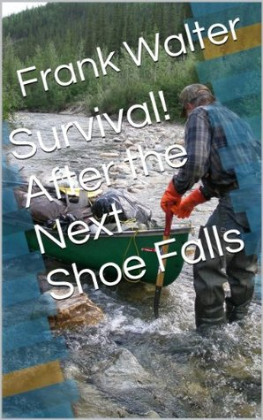 Survival! After the Next Shoe Falls Frank Walter