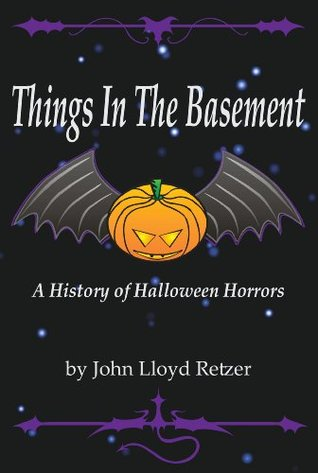Things In The Basement: A History of Halloween Horrors John Retzer