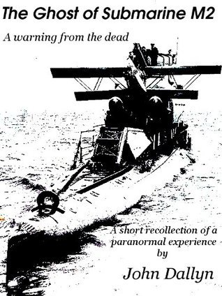 The Ghost of Submarine M2: A Warning from the Dead John Dallyn