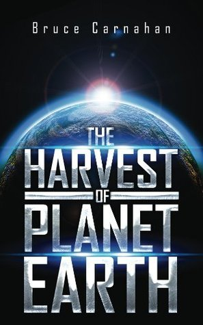 the HARVEST of PLANET EARTH  by  Bruce Carnahan