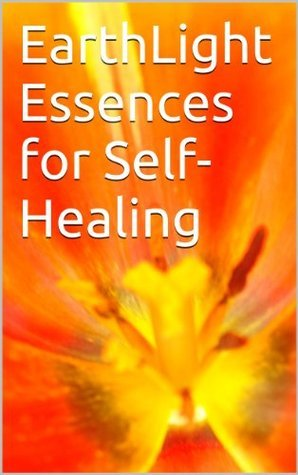 EarthLight Essences for Self-Healing  by  Janine Thorp