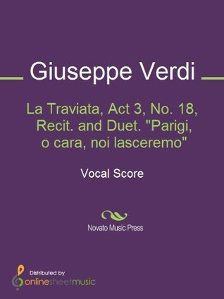 La Traviata, Act 3, No. 18, Recit. and Duet. Parigi, o cara, noi lasceremo  by  Giuseppe Verdi