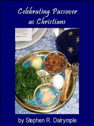 Celebrating Passover as Christians Stephen Dalrymple