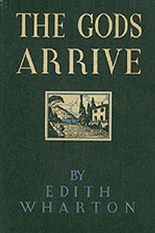 THE GODS ARRIVE  by  Edith Wharton