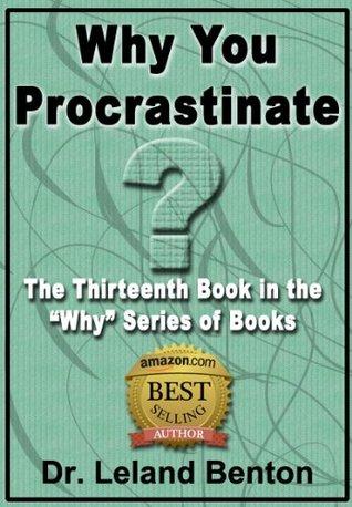 Why You Procrastinate (Why Series, #13)  by  Leland Benton